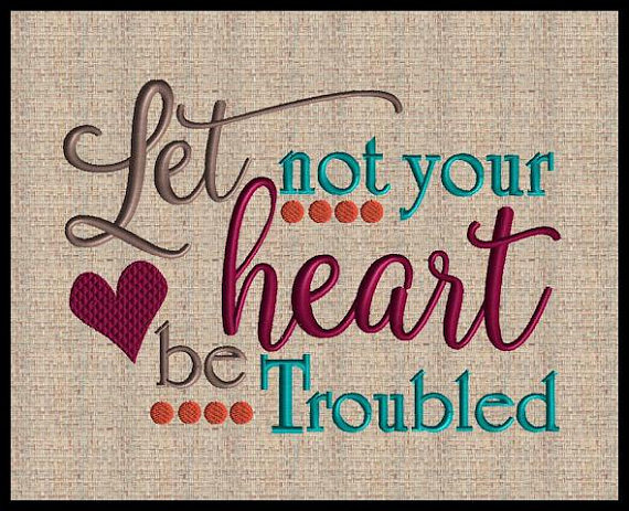 Let not your heart be trouble